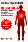 Rheumatoid Arthritis and Red Light Therapy - 30-Day Complete Beginners Guide to Healing Inflammation, Chronic Pain and Rheumatoid Arthritis