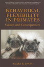 Behavioral Flexibility in Primates - Causes and Consequences