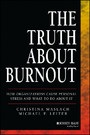 The Truth About Burnout - How Organizations Cause Personal Stress and What to Do About It