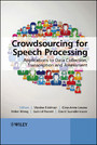 Crowdsourcing for Speech Processing - Applications to Data Collection, Transcription and Assessment