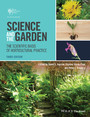 Science and the Garden - The Scientific Basis of Horticultural Practice