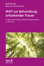 IRRT zur Behandlung anhaltender Trauer - Imagery Rescripting & Reprocessing Therapy in der Praxis