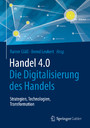 Handel 4.0 - Die Digitalisierung des Handels - Strategien, Technologien, Transformation