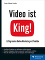 Video ist King! - Erfolgreiches Online-Marketing mit YouTube