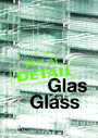 best of Detail: Glas/Glass - Transparenz versus Transluzenz / Transparency versus translucence