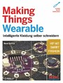 Making Things Wearable - Intelligente Kleidung selber schneidern