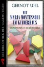 Mit Maria Montessori im Kinderhaus - Expeditionen in die Kinderseele
