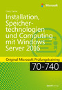 Installation, Speichertechnologien und Computing mit Windows Server 2016 - Original Microsoft Prüfungstraining 70-740
