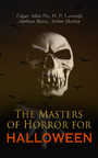 The Masters of Horror for Halloween - The Greatest Works of Edgar Allan Poe, H. P. Lovecraft, Ambrose Bierce & Arthur Machen - All in One Premium Edition