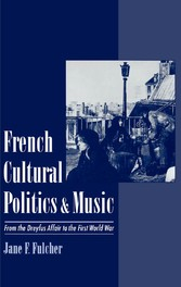 French Cultural Politics and Music : From the Dreyfus Affair to the First World War
