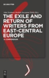 The Exile and Return of Writers from East-Central Europe - A Compendium